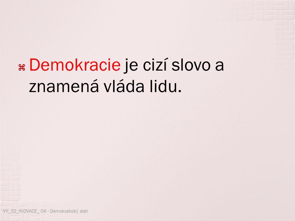  Demokracie je cizí slovo a znamená vláda lidu. VY_32_INOVACE_ 04 - Demokratický stát