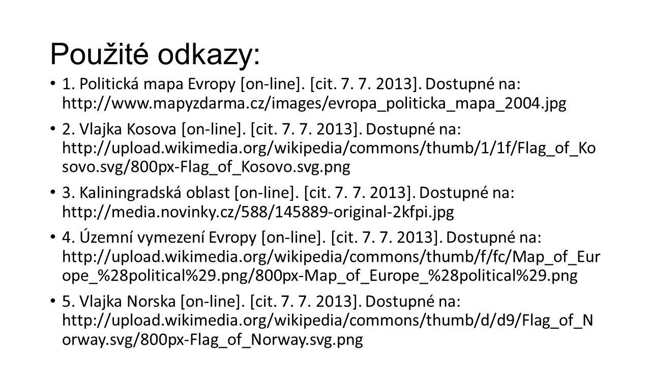 Použité odkazy: 1. Politická mapa Evropy [on-line]. [cit. 7. 7. 2013]. Dostupné na: http://www.mapyzdarma.cz/images/evropa_politicka_mapa_2004.jpg 2.