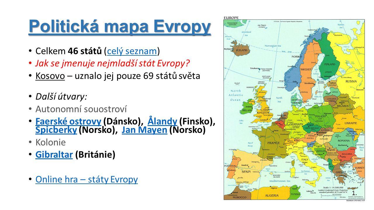 Politická mapa Evropy Celkem 46 států (celý seznam)celý seznam Jak se jmenuje nejmladší stát Evropy? Kosovo – uznalo jej pouze 69 států světa Další út