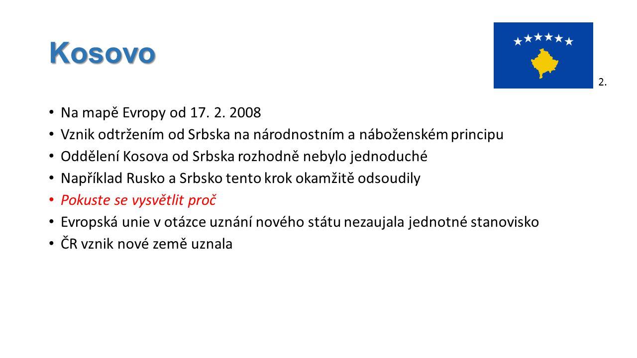 Kosovo Na mapě Evropy od 17. 2. 2008 Vznik odtržením od Srbska na národnostním a náboženském principu Oddělení Kosova od Srbska rozhodně nebylo jednod