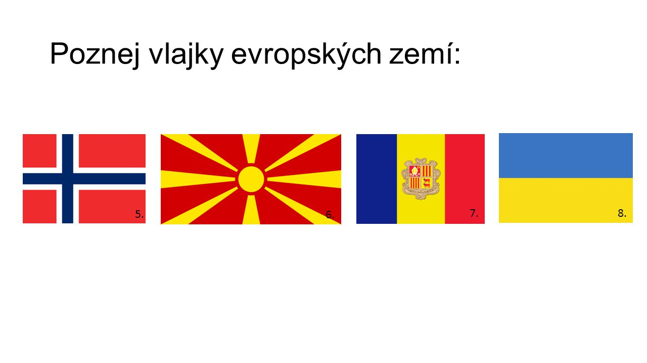 Poznej vlajky evropských zemí: 5. 6. 7.8.