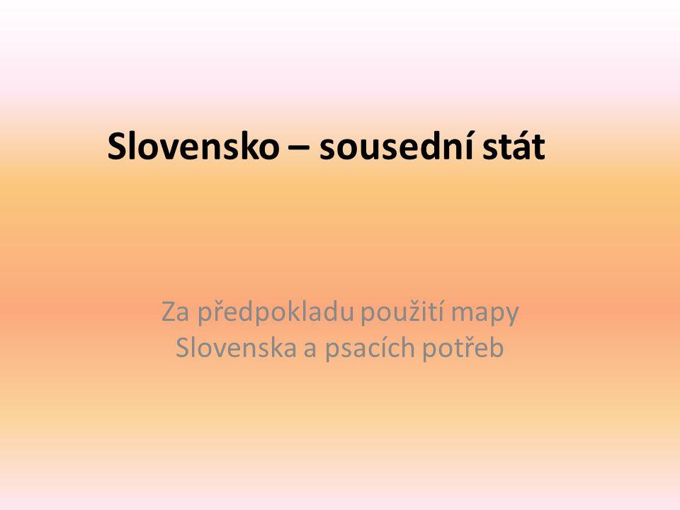 Slovensko – sousední stát Za předpokladu použití mapy Slovenska a psacích potřeb