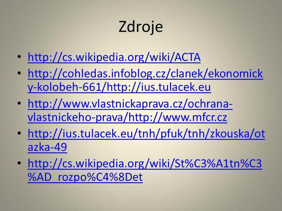 Zdroje http://cs.wikipedia.org/wiki/ACTA http://cohledas.infoblog.cz/clanek/ekonomick y-kolobeh-661/http://ius.tulacek.eu http://cohledas.infoblog.cz/