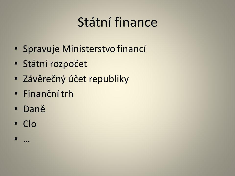 Státní finance Spravuje Ministerstvo financí Státní rozpočet Závěrečný účet republiky Finanční trh Daně Clo …