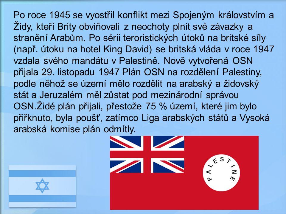 Po roce 1945 se vyostřil konflikt mezi Spojeným královstvím a Židy, kteří Brity obviňovali z neochoty plnit své závazky a stranění Arabům.