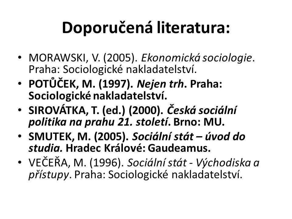 Doporučená literatura: MORAWSKI, V. (2005). Ekonomická sociologie. Praha: Sociologické nakladatelství. POTŮČEK, M. (1997). Nejen trh. Praha: Sociologi