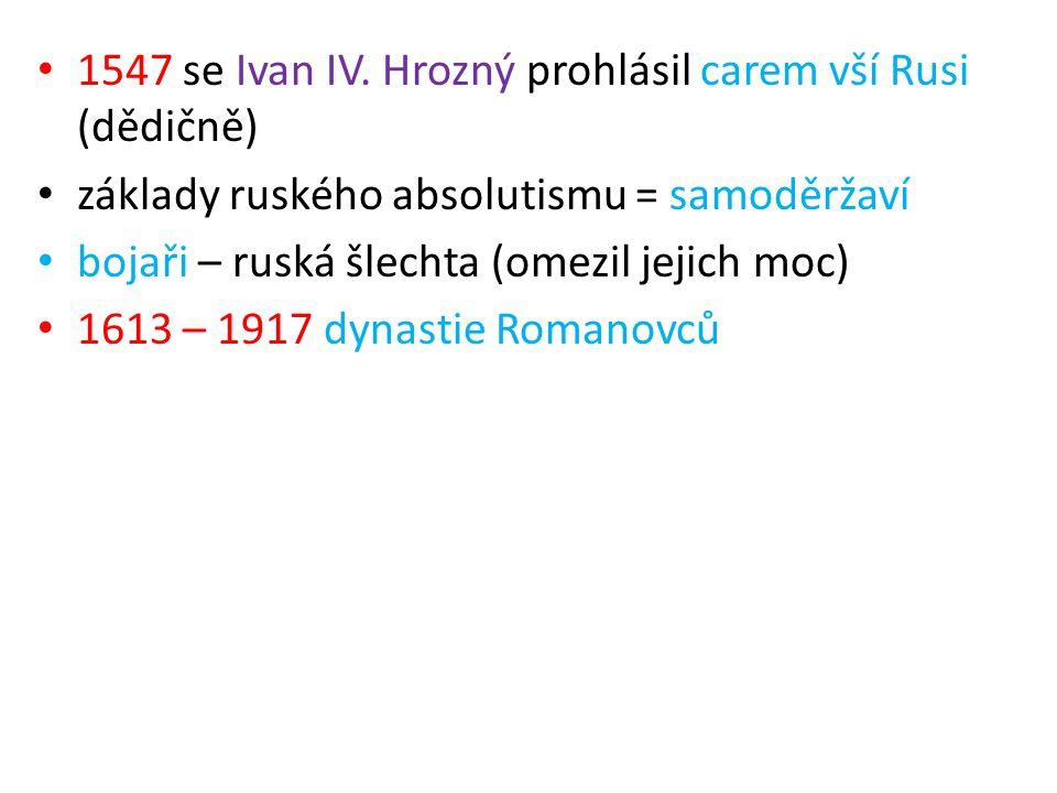 1547 se Ivan IV. Hrozný prohlásil carem vší Rusi (dědičně) základy ruského absolutismu = samoděržaví bojaři – ruská šlechta (omezil jejich moc) 1613 –