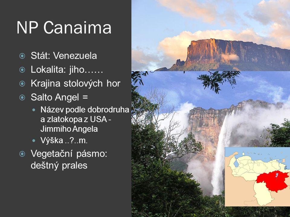 NP Canaima  Stát: Venezuela  Lokalita: jihovýchod  Krajina stolových hor  Salto Angel = Název podle dobrodruha a zlatokopa z USA - Jimmiho Angela Výška 979 m  Vegetační pásmo: deštný prales