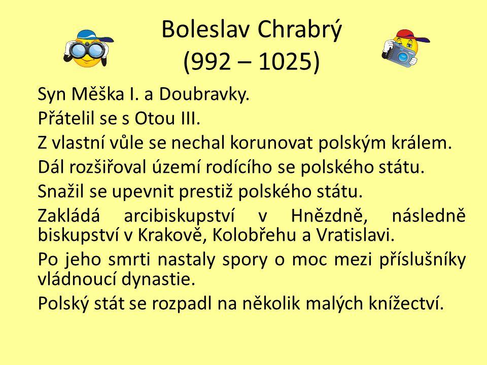 Boleslav Chrabrý (992 – 1025) Syn Měška I.a Doubravky.