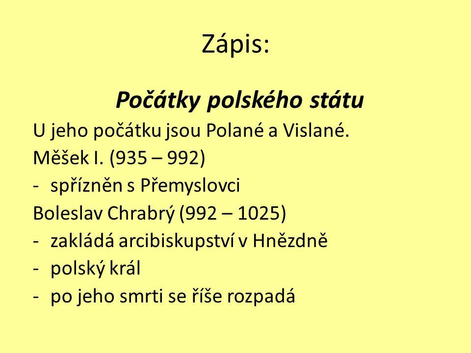 Zápis: Počátky polského státu U jeho počátku jsou Polané a Vislané.