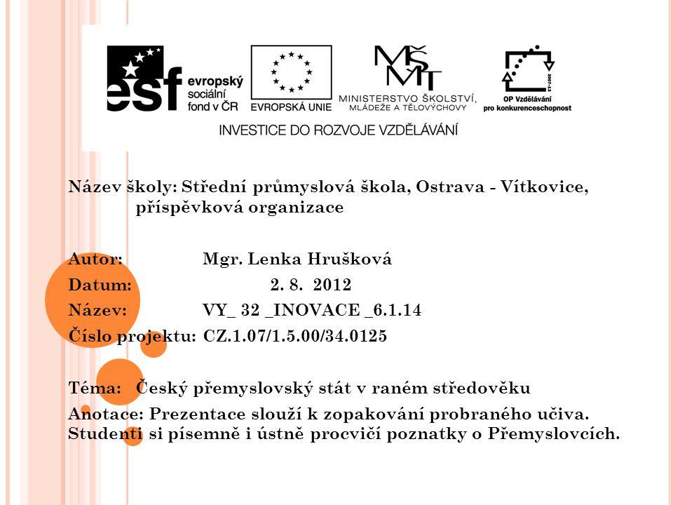 V ZNIK ČESKÉHO STÁTU Slovanské kmeny v Čechách dlouho rozštěpeny.