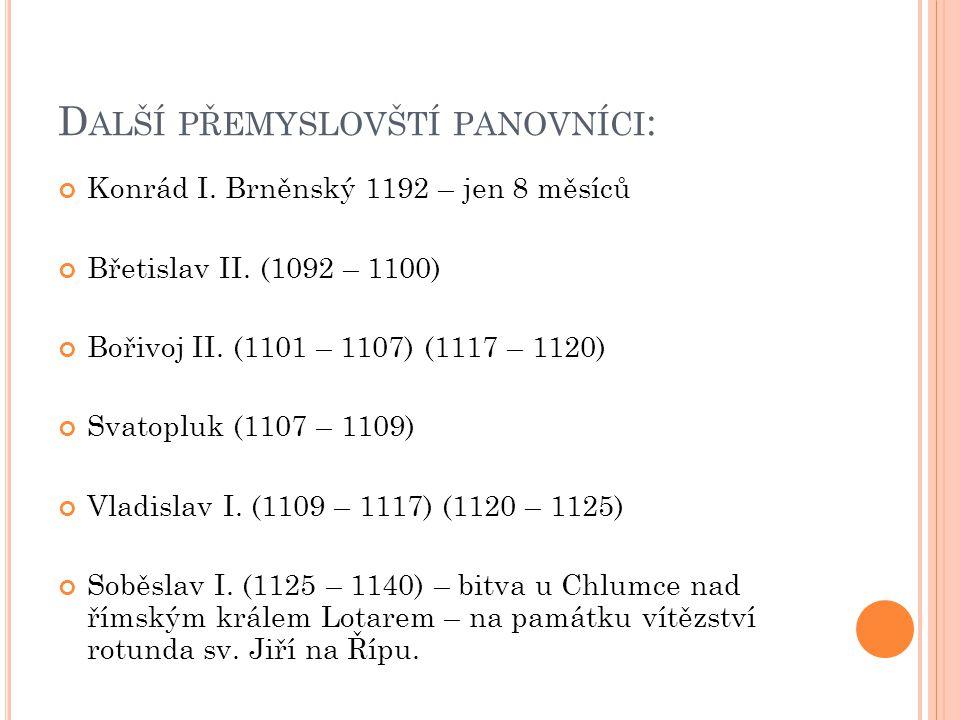 D ALŠÍ PŘEMYSLOVŠTÍ PANOVNÍCI : Vladislav II.(1140 – 1172) – za pomoc císaři Fridrichu I.