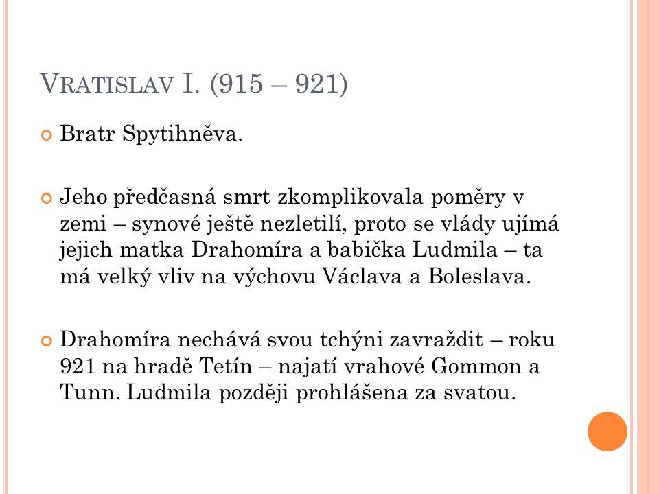 V ÁCLAV (921 – 935) Vychováván babičkou Ludmilou na Budči.
