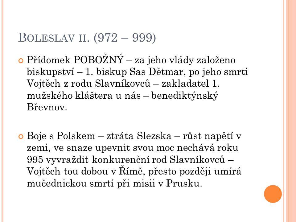 1.K RIZE ČESKÉHO STÁTU : Po smrti Boleslava II. spory mezi jeho syny o nástupnictví: Boleslav III.