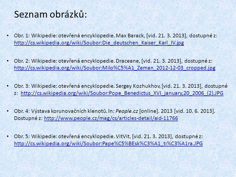 Seznam obrázků: Obr. 1: Wikipedie: otevřená encyklopedie. Max Barack, [vid. 21. 3. 2013], dostupné z: http://cs.wikipedia.org/wiki/Soubor:Die_deutsche