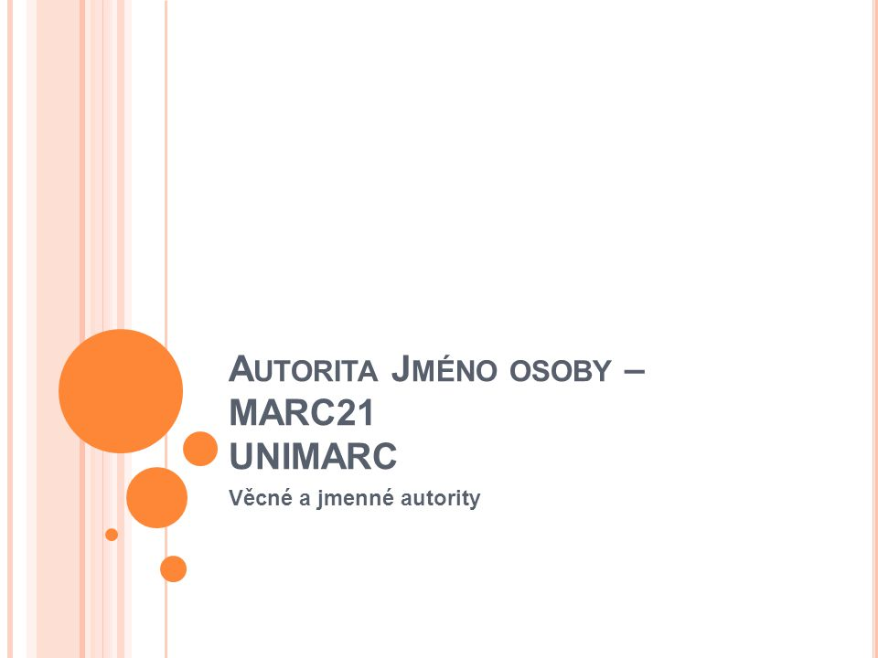 A UTORITA J MÉNO OSOBY – MARC21 UNIMARC Věcné a jmenné autority