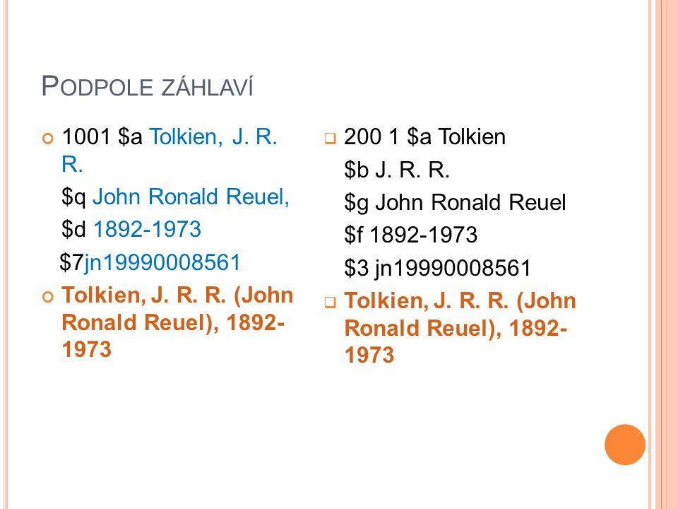 P ODPOLE ZÁHLAVÍ 1001 $a Tolkien, J. R. R.