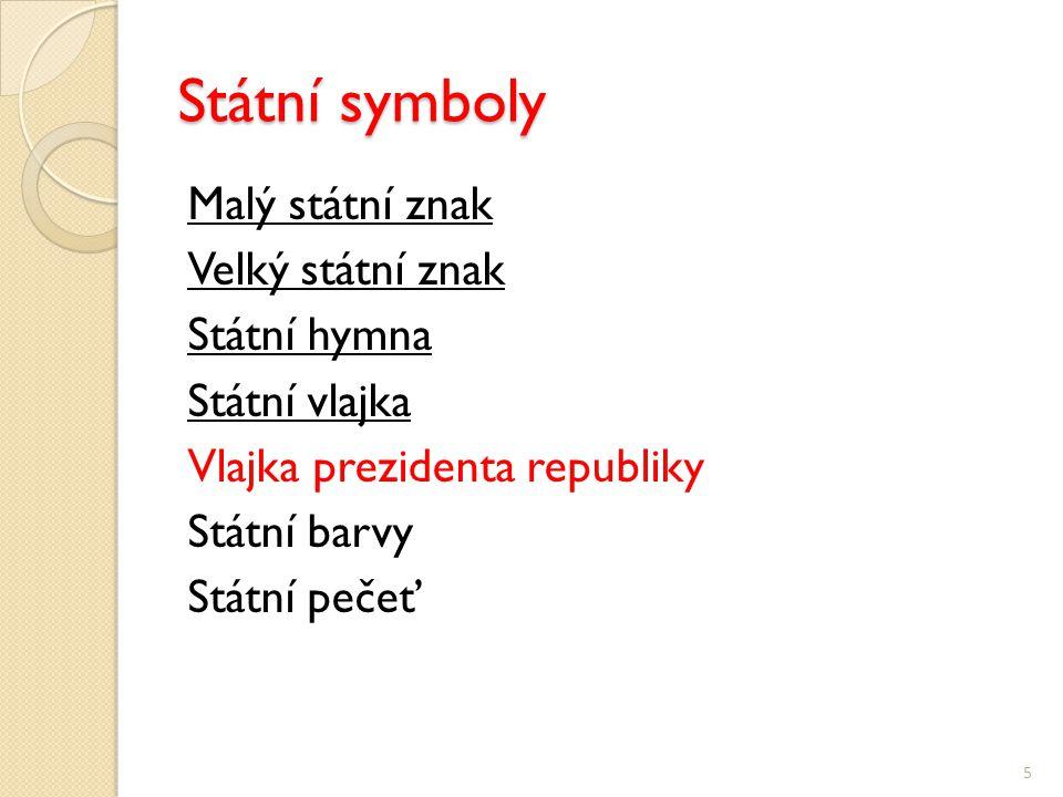 Státní symboly Malý státní znak Velký státní znak Státní hymna Státní vlajka Vlajka prezidenta republiky Státní barvy Státní pečeť 5