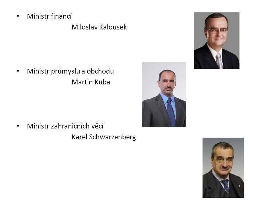 Ministr financí Miloslav Kalousek Ministr průmyslu a obchodu Martin Kuba Ministr zahraničních věcí Karel Schwarzenberg