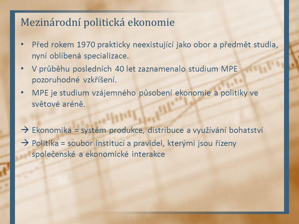 Mezinárodní politická ekonomie Před rokem 1970 prakticky neexistující jako obor a předmět studia, nyní oblíbená specializace.