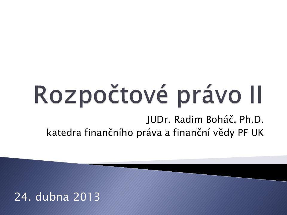 JUDr. Radim Boháč, Ph.D. katedra finančního práva a finanční vědy PF UK 24. dubna 2013