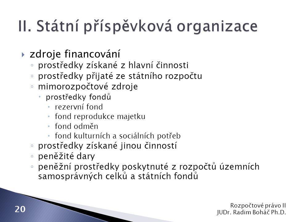  zdroje financování ◦ prostředky získané z hlavní činnosti ◦ prostředky přijaté ze státního rozpočtu ◦ mimorozpočtové zdroje  prostředky fondů  rez