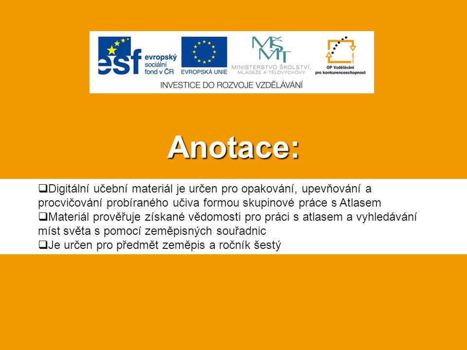 Anotace:  Digitální učební materiál je určen pro opakování, upevňování a procvičování probíraného učiva formou skupinové práce s Atlasem  Materiál p