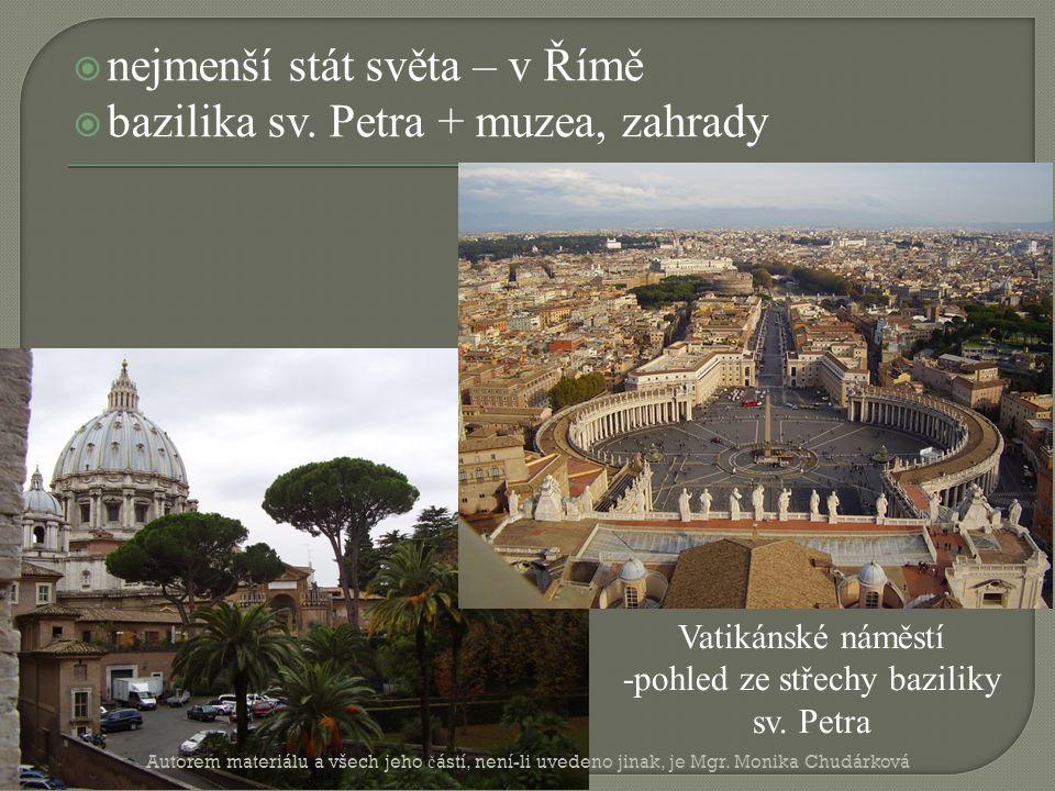  nejmenší stát světa – v Římě  bazilika sv. Petra + muzea, zahrady Vatikánské náměstí -pohled ze střechy baziliky sv. Petra Autorem materiálu a všec