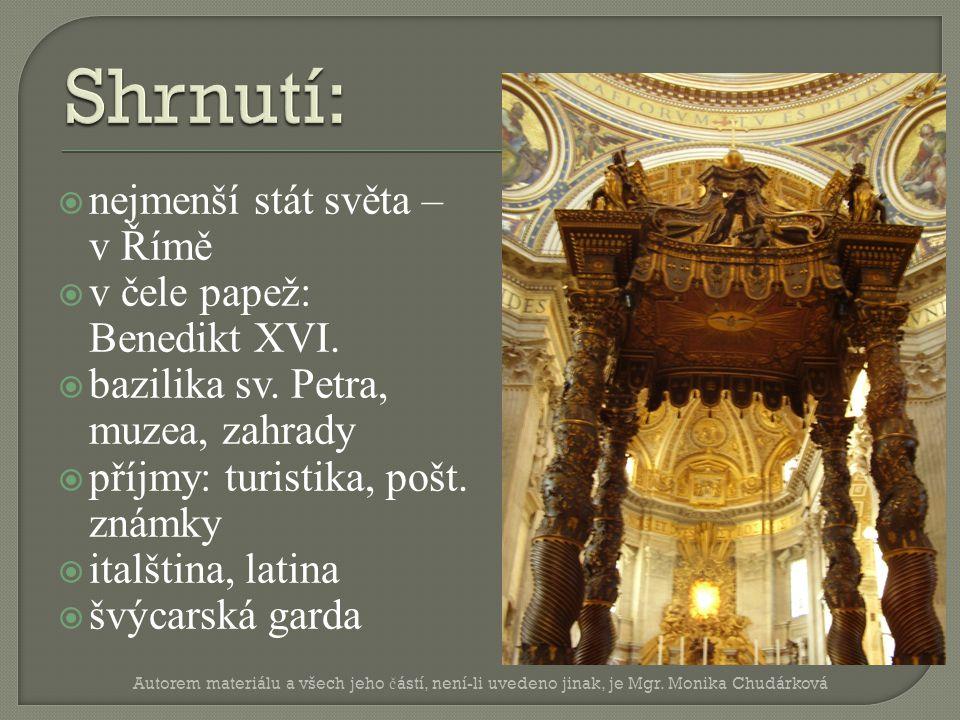  nejmenší stát světa – v Římě  v čele papež: Benedikt XVI.  bazilika sv. Petra, muzea, zahrady  příjmy: turistika, pošt. známky  italština, latin