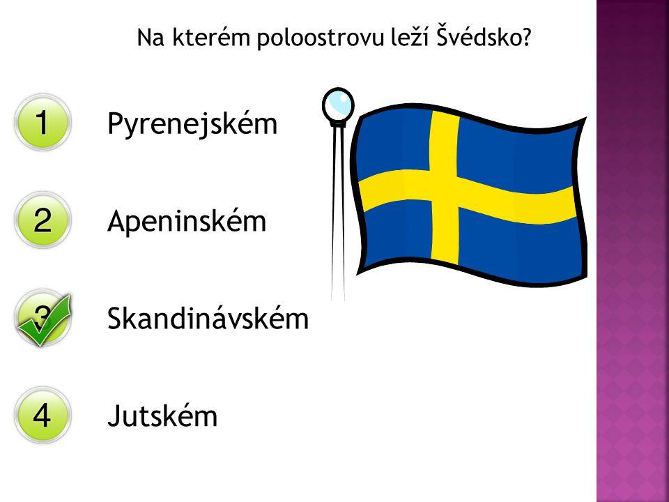 Na kterém poloostrovu leží Švédsko? Pyrenejském Apeninském Skandinávském Jutském