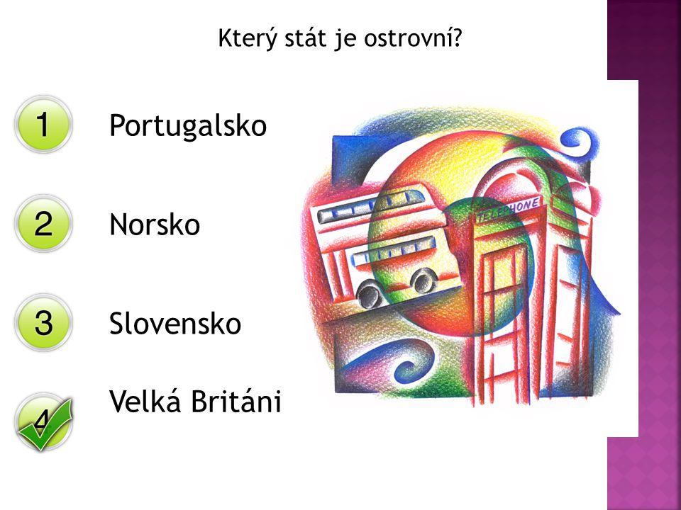 Který stát je ostrovní? Portugalsko Norsko Slovensko Velká Británie