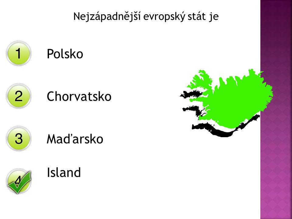 Nejzápadnější evropský stát je Polsko Chorvatsko Maďarsko Island