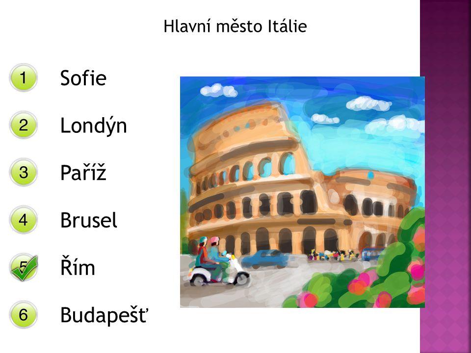 Hlavní město Itálie Sofie Londýn Paříž Brusel Řím Budapešť