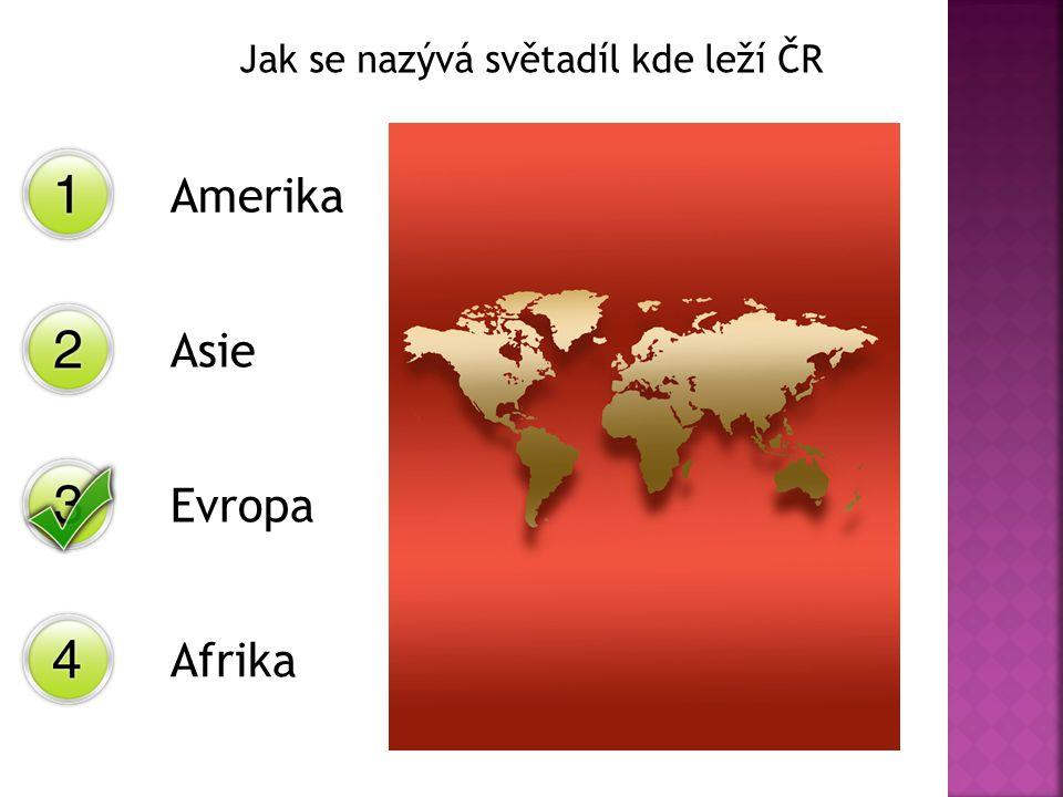 Jak se nazývá světadíl kde leží ČR Amerika Asie Evropa Afrika