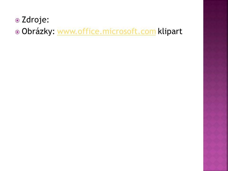  Zdroje:  Obrázky: www.office.microsoft.com klipartwww.office.microsoft.com