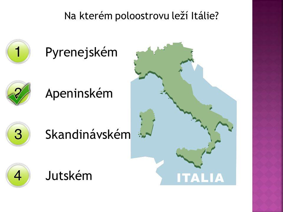 Na kterém poloostrovu leží Itálie? Pyrenejském Apeninském Skandinávském Jutském