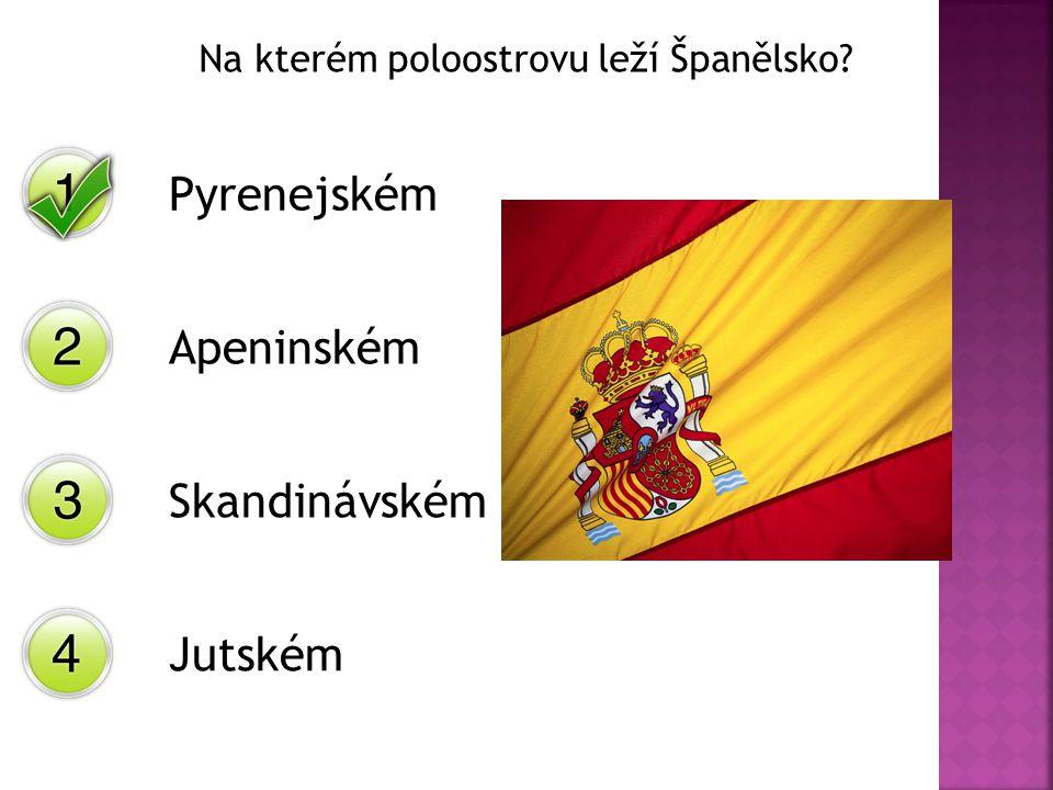 Na kterém poloostrovu leží Španělsko? Pyrenejském Apeninském Skandinávském Jutském