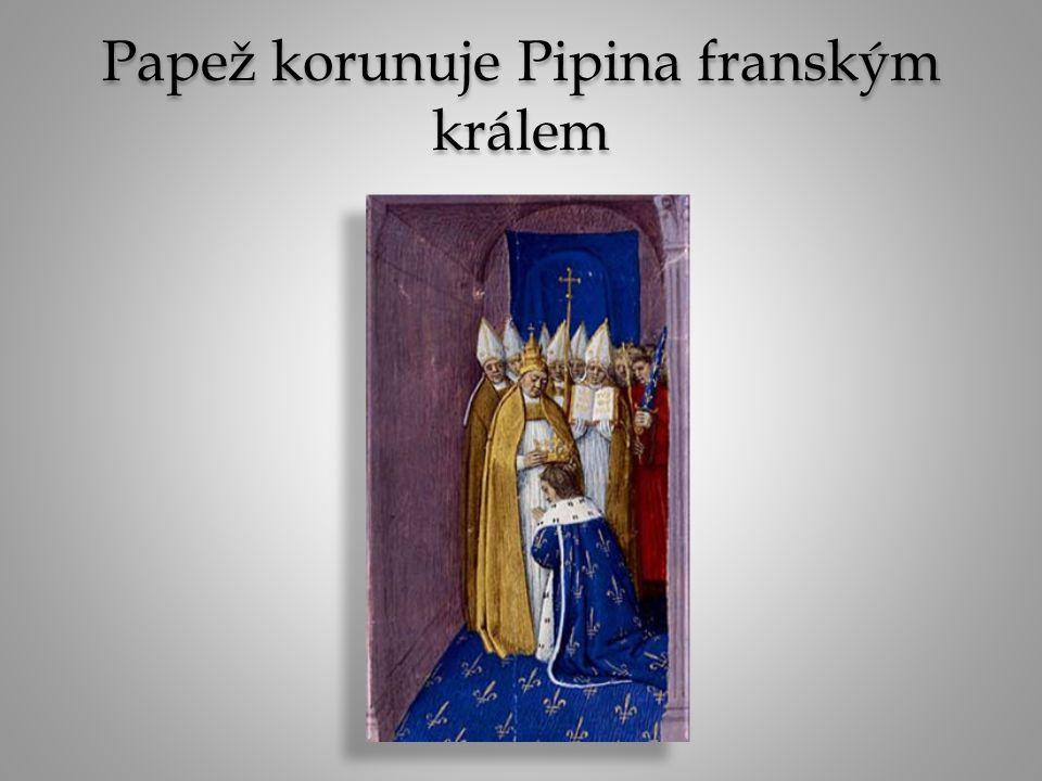 Papež korunuje Pipina franským králem