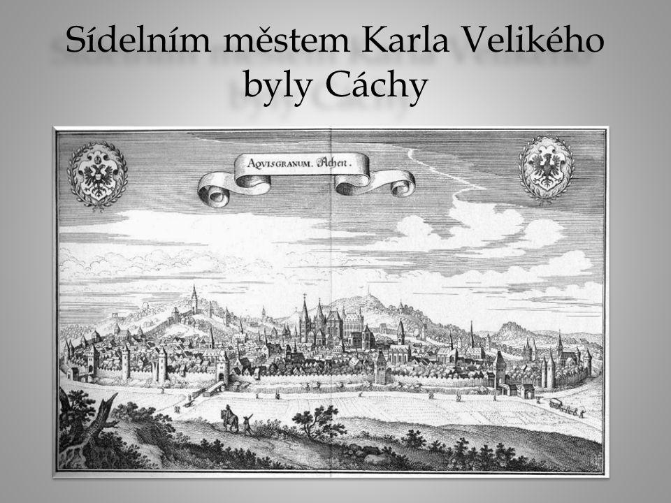 Sídelním městem Karla Velikého byly Cáchy