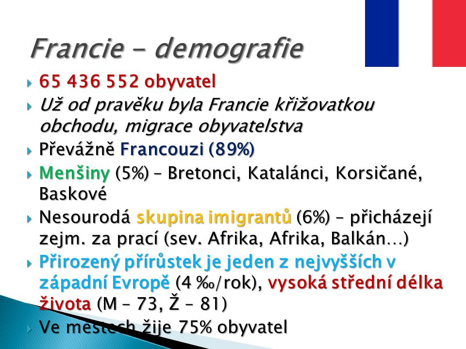  65 436 552 obyvatel  Už od pravěku byla Francie křižovatkou obchodu, migrace obyvatelstva  Převážně Francouzi (89%)  Menšiny (5%) – Bretonci, Kat