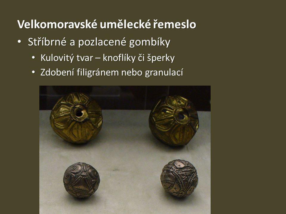 Velkomoravské umělecké řemeslo Stříbrné a pozlacené gombíky Stříbrné a pozlacené gombíky Kulovitý tvar – knoflíky či šperky Kulovitý tvar – knoflíky č