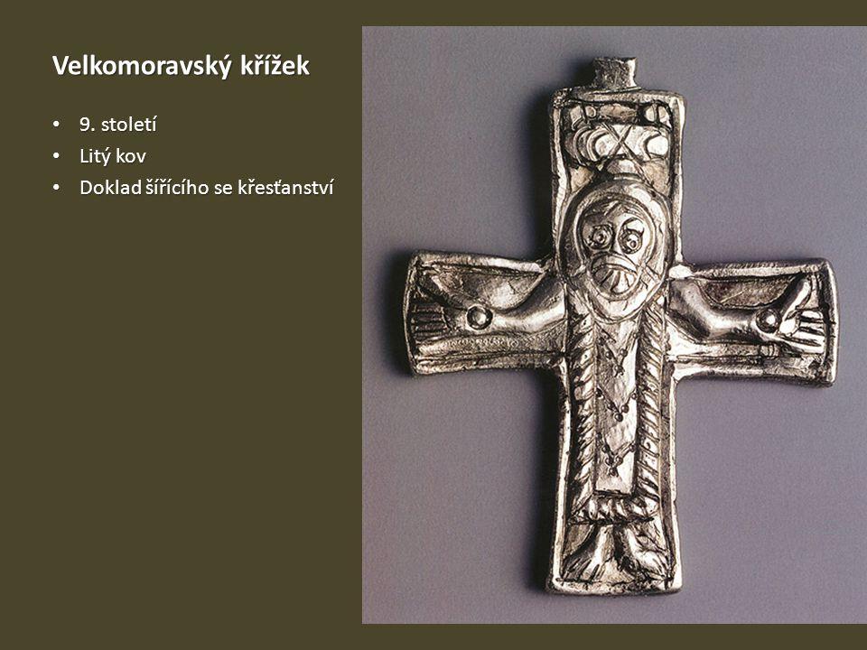 Velkomoravský křížek 9. století 9. století Litý kov Litý kov Doklad šířícího se křesťanství Doklad šířícího se křesťanství