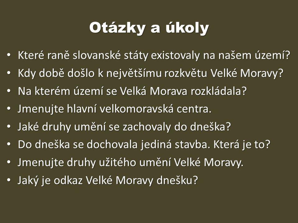 Otázky a úkoly Které raně slovanské státy existovaly na našem území? Které raně slovanské státy existovaly na našem území? Kdy době došlo k největšímu