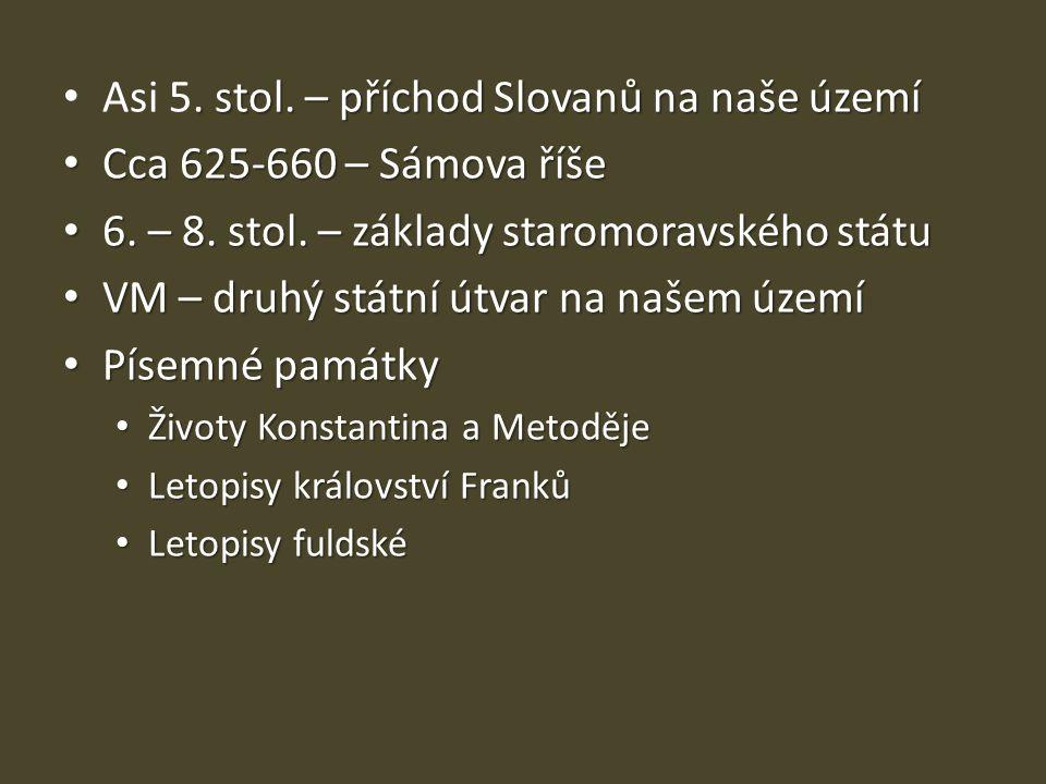 . stol. – příchod Slovanů na naše území Asi 5. stol. – příchod Slovanů na naše území Cca 625-660 – Sámova říše Cca 625-660 – Sámova říše 6. – 8. stol.
