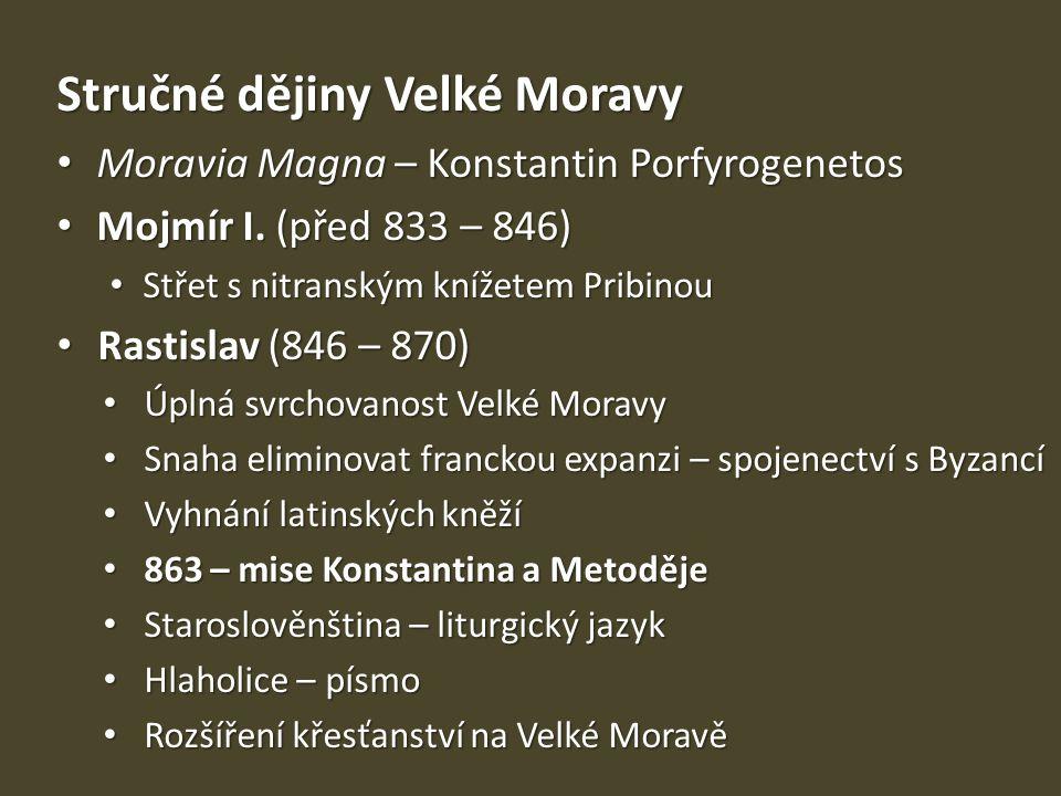 Stručné dějiny Velké Moravy Moravia Magna – Konstantin Porfyrogenetos Moravia Magna – Konstantin Porfyrogenetos Mojmír I. (před 833 – 846) Mojmír I. (