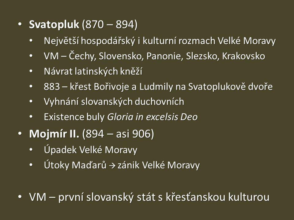 Svatopluk (870 – 894) Svatopluk (870 – 894) Největší hospodářský i kulturní rozmach Velké Moravy Největší hospodářský i kulturní rozmach Velké Moravy