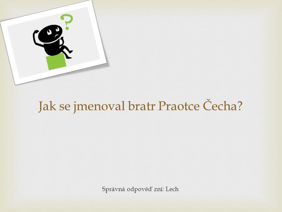 Jak se jmenoval bratr Praotce Čecha? Správná odpověď zní: Lech