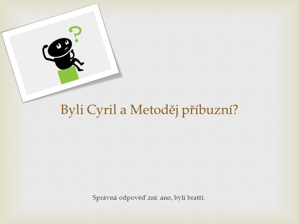 Byli Cyril a Metoděj příbuzní? Správná odpověď zní: ano, byli bratři.