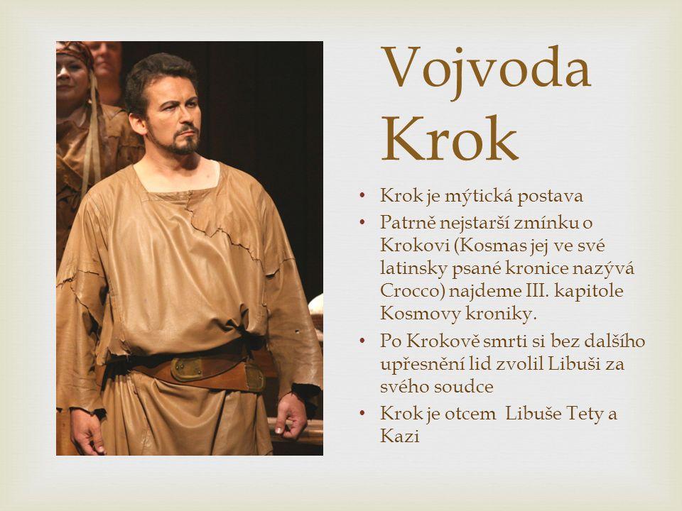 Vojvoda Krok Krok je mýtická postava Patrně nejstarší zmínku o Krokovi (Kosmas jej ve své latinsky psané kronice nazývá Crocco) najdeme III. kapitole