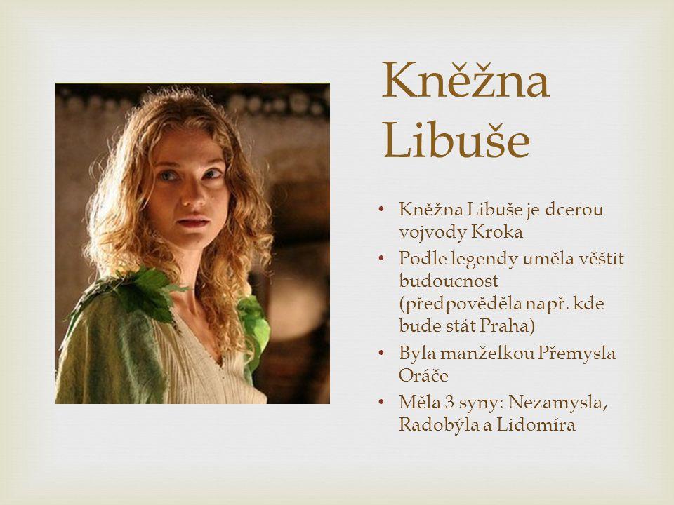 Kněžna Libuše Kněžna Libuše je dcerou vojvody Kroka Podle legendy uměla věštit budoucnost (předpověděla např. kde bude stát Praha) Byla manželkou Přem